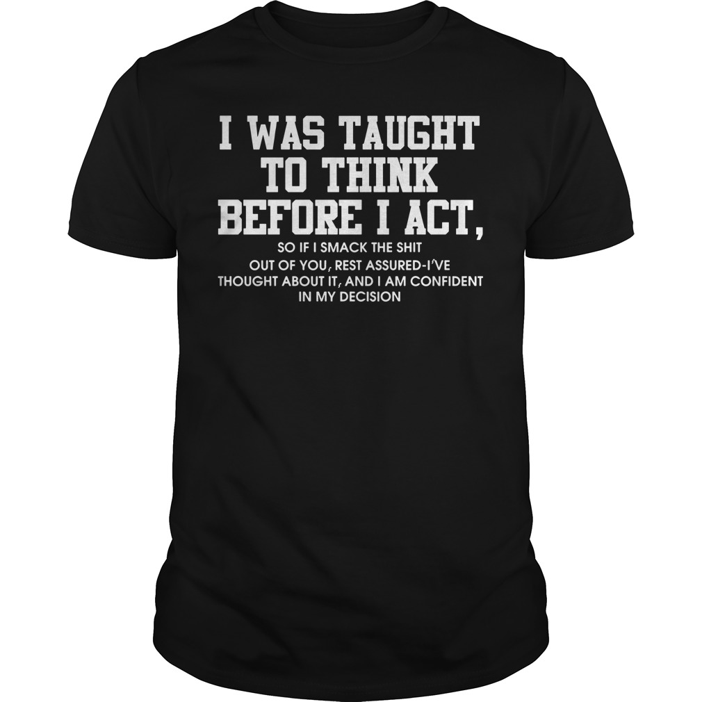 I was taught to think before I act Guys shirt