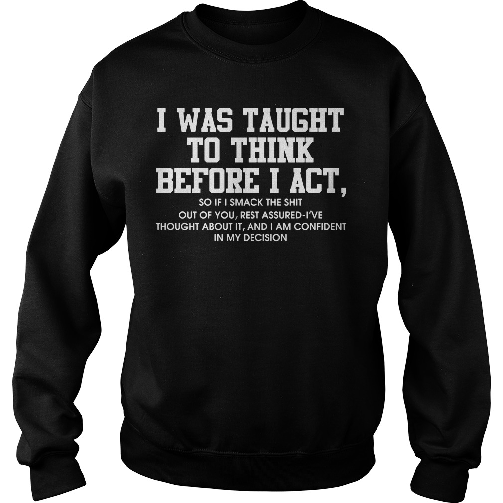 I was taught to think before I act Sweater