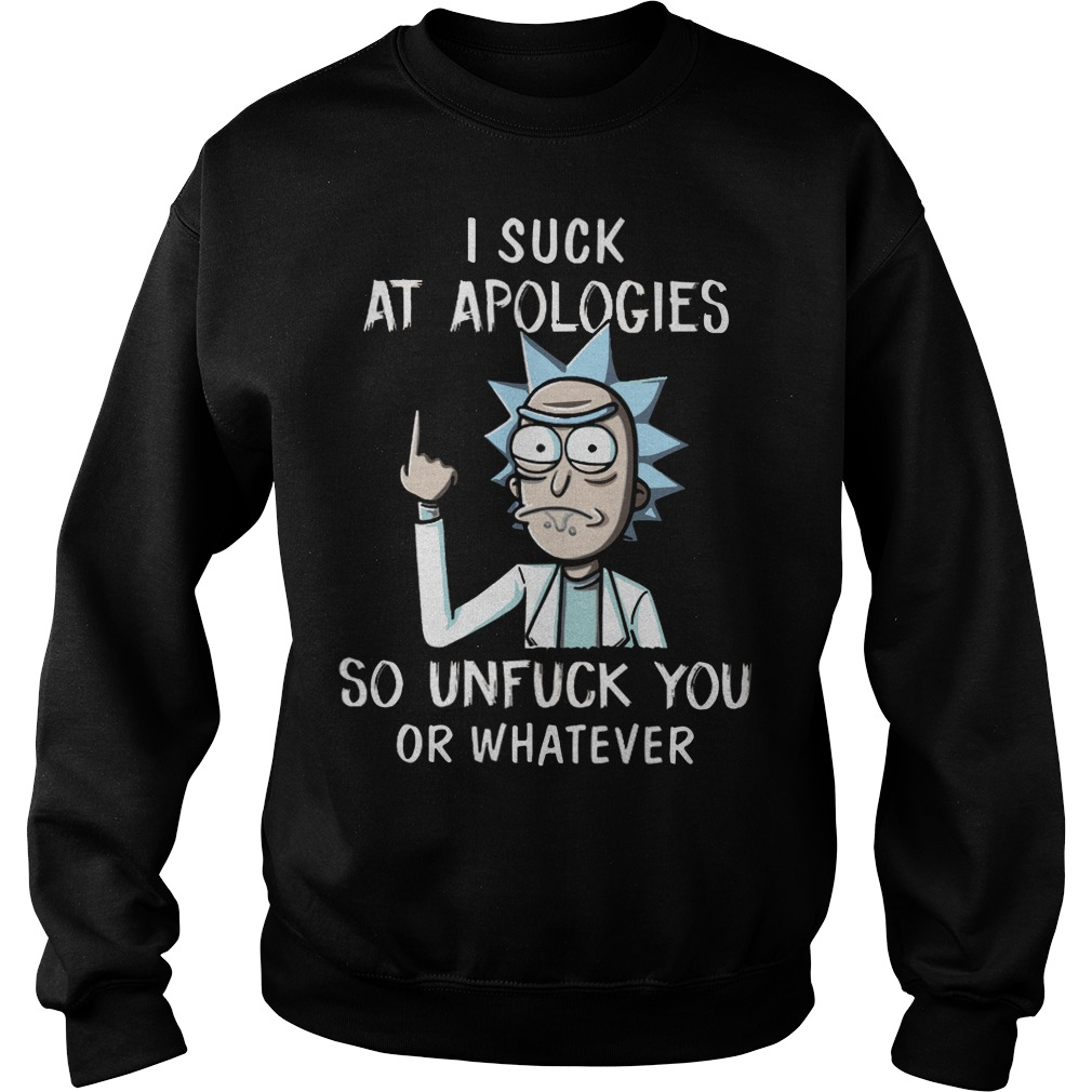 Rick and Morty I suck at Apologies so unfuck you or whatever Sweater