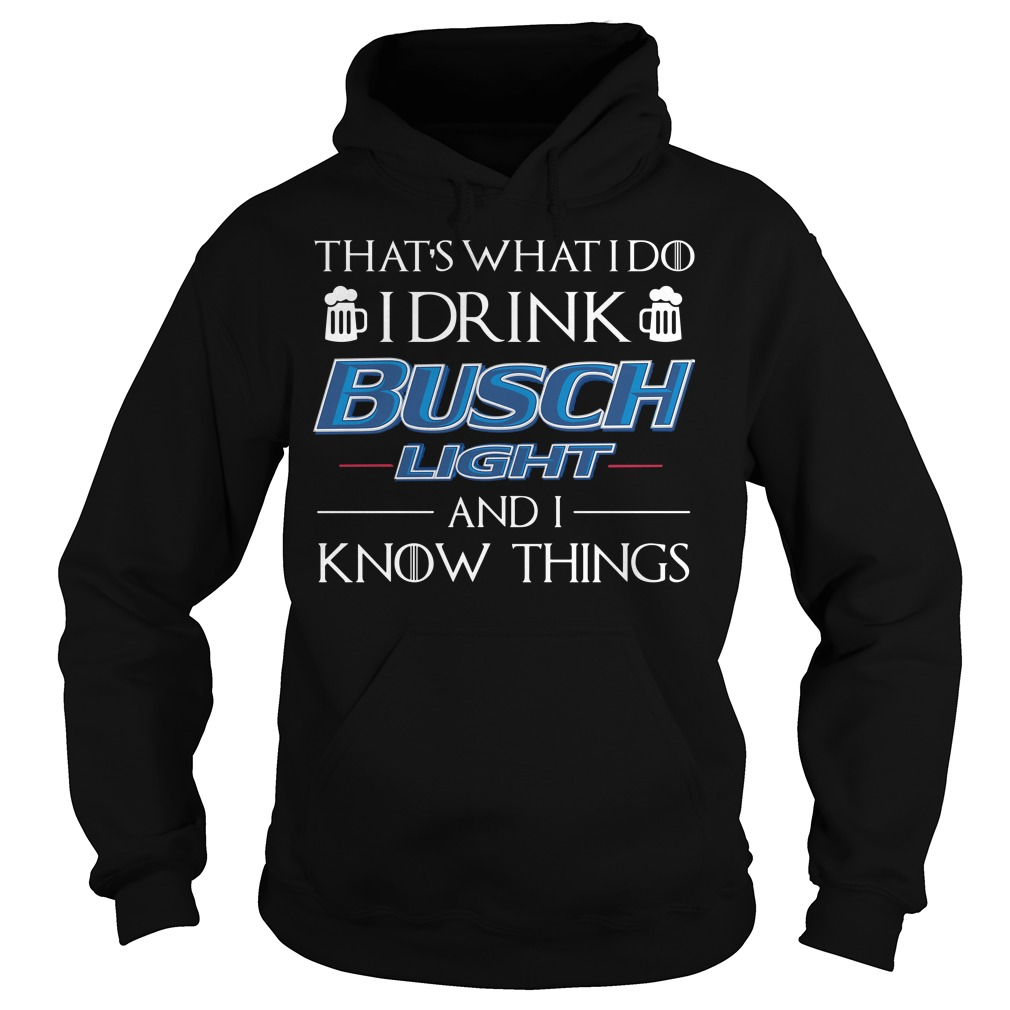 That's what I do I drink busch light and I know things Hoodie