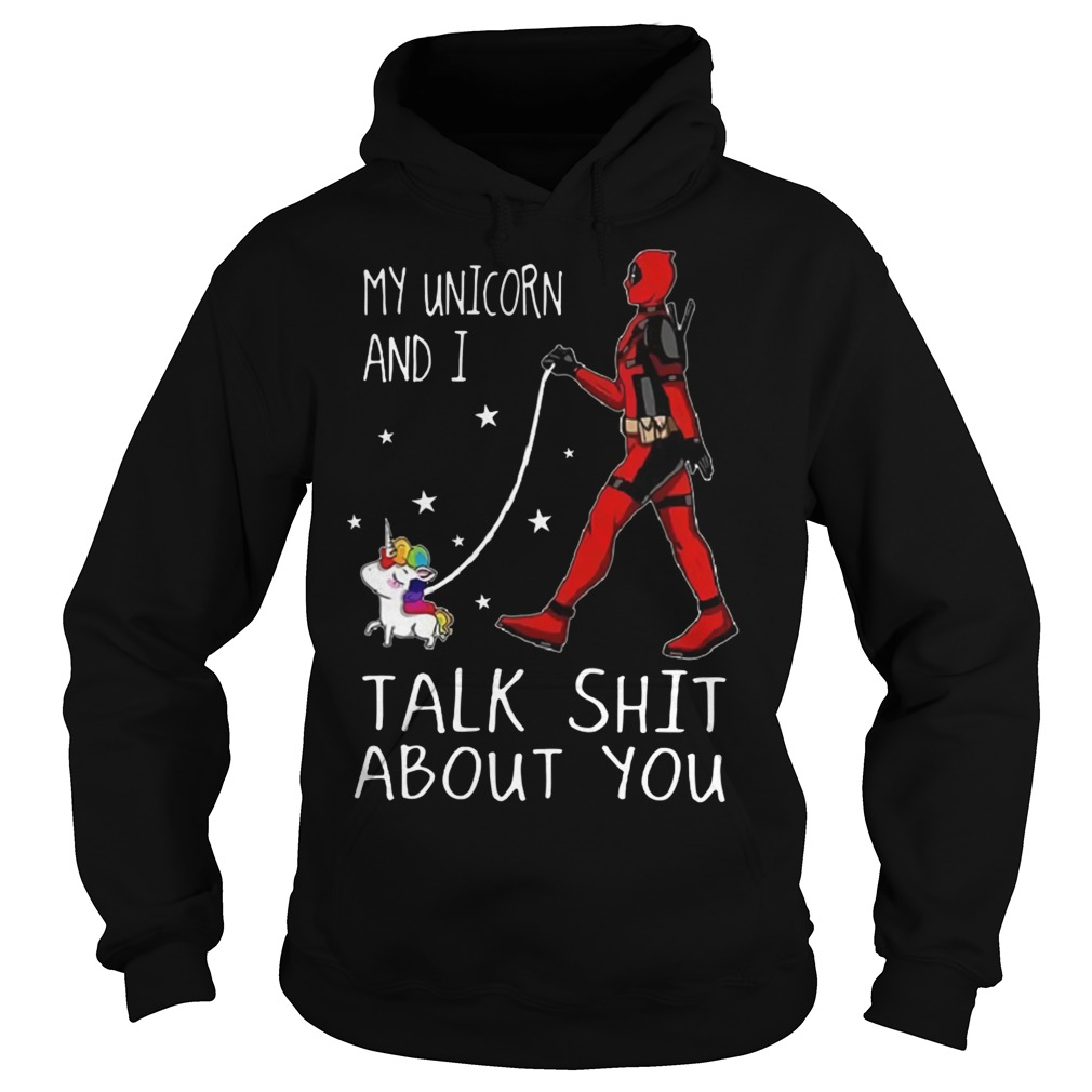 My Unicorn and i talk shit about you Hoodie(Deadpool walk with Unicorn)