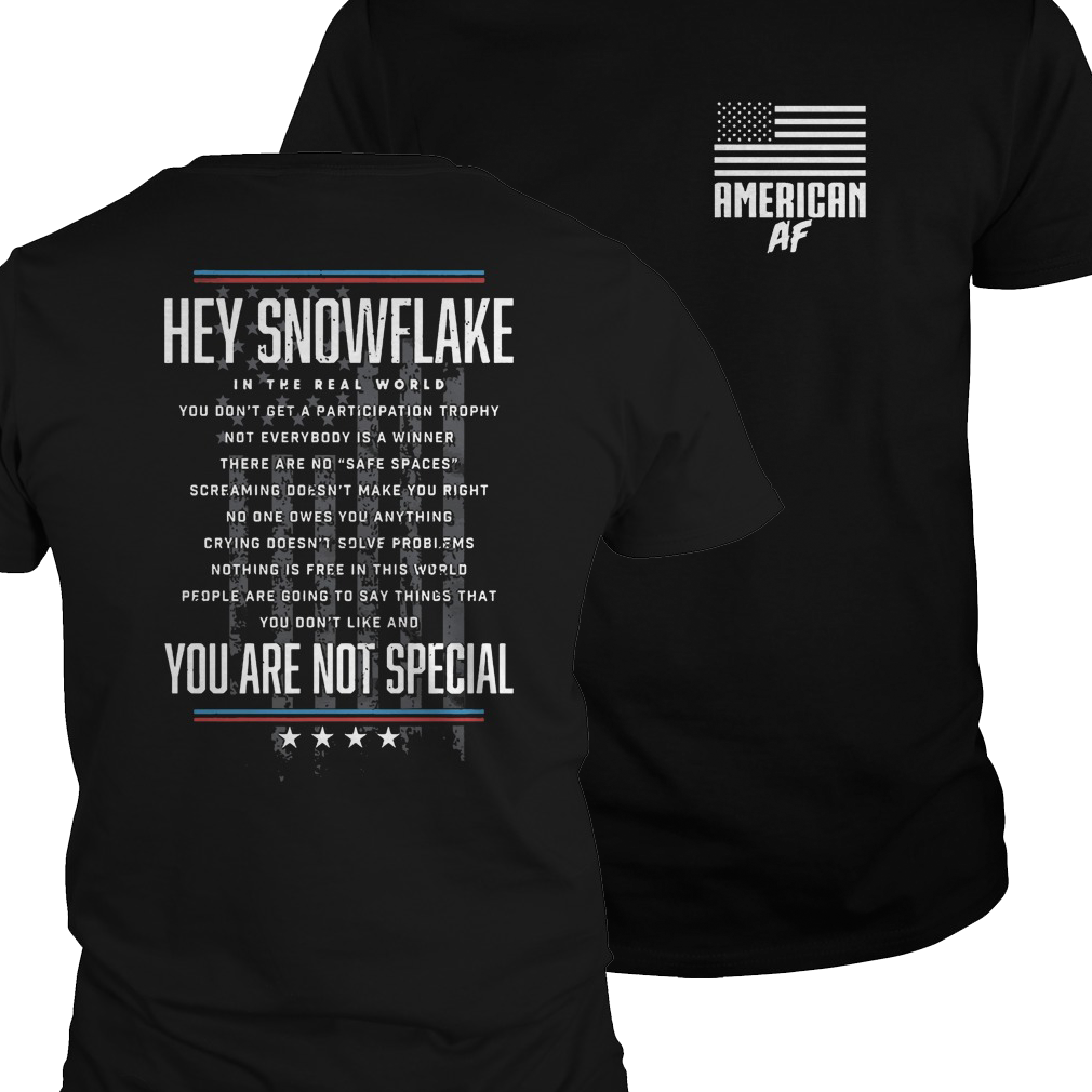 American AF hey snowflake you are not special shirt
