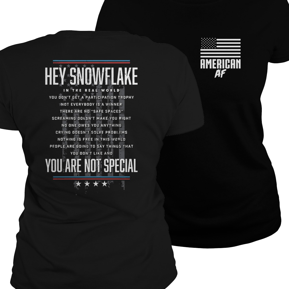 American AF hey snowflake you are not special ladies shirt