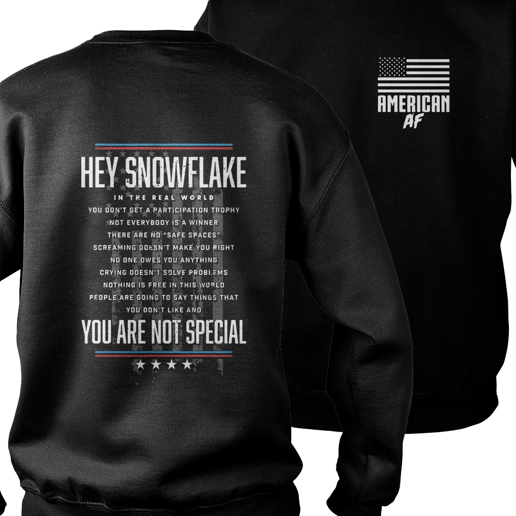 American AF hey snowflake you are not special sweater