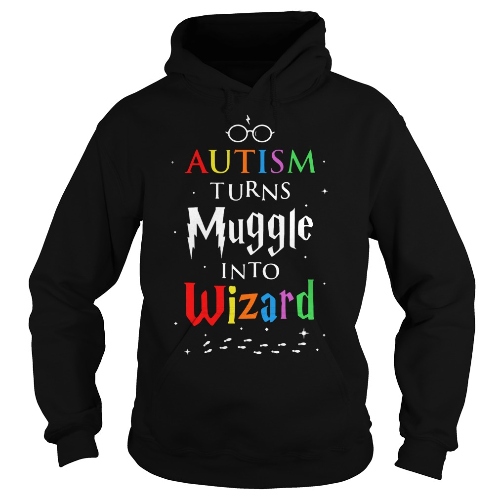Autism turn muggles into wizards hoodie