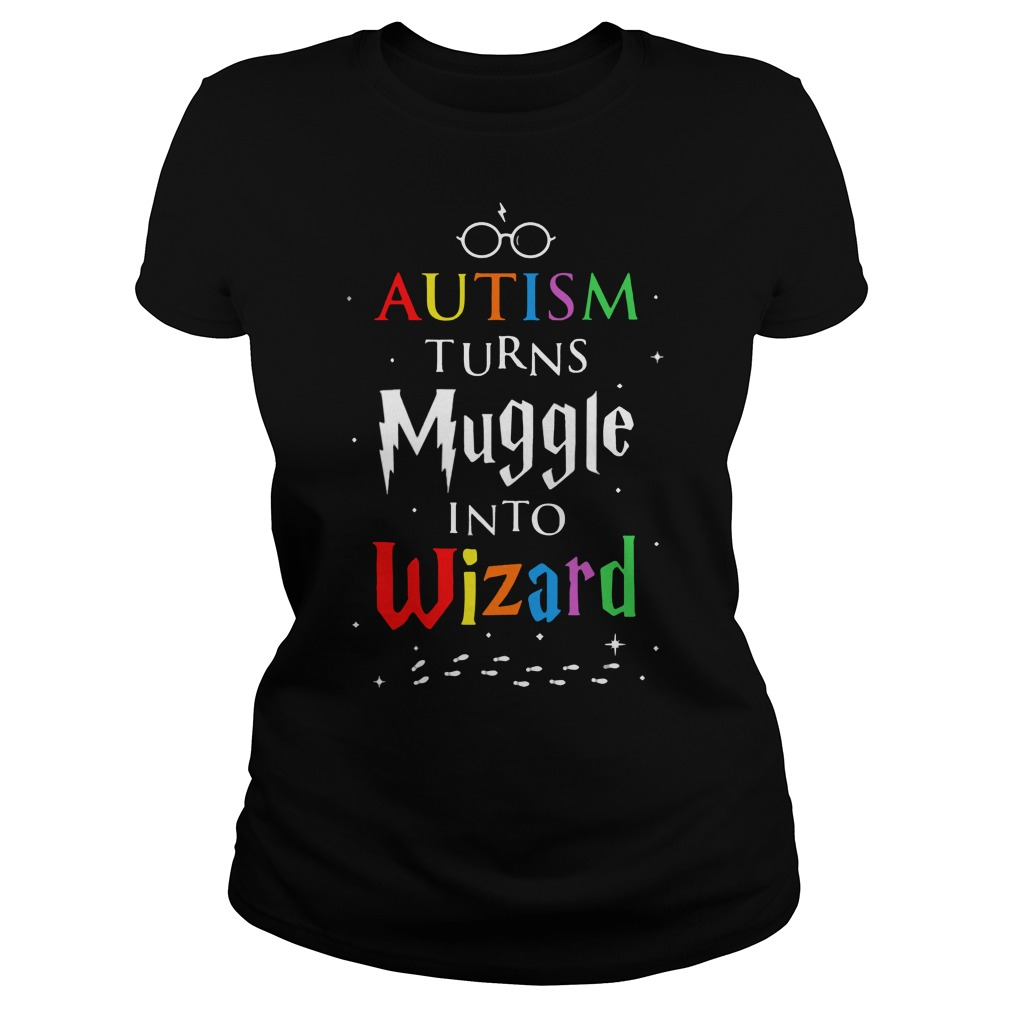 Autism turn muggles into wizards ladies shirt
