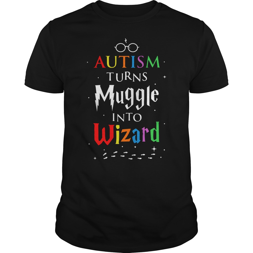 Autism turn muggles into wizards shirt