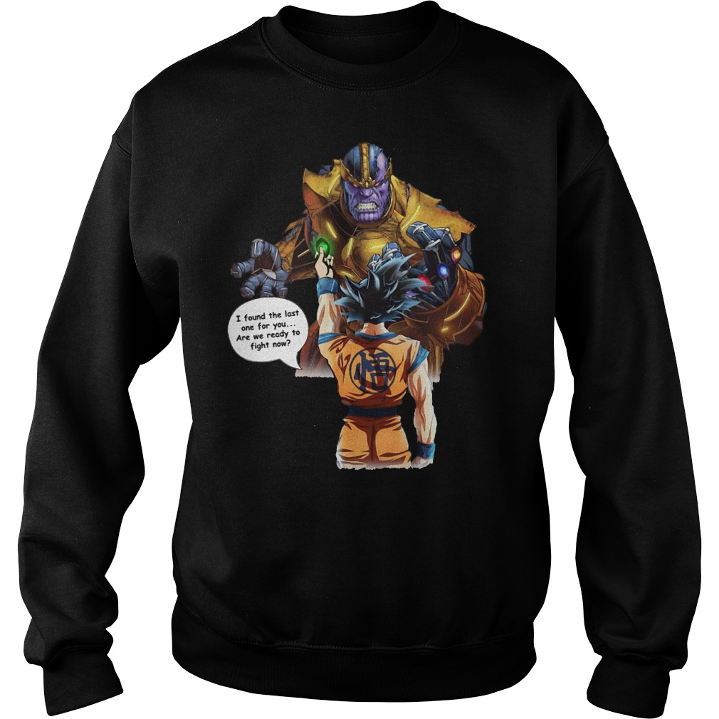 I found the last one for you are we ready to fight now Goku vs Thanos sweater