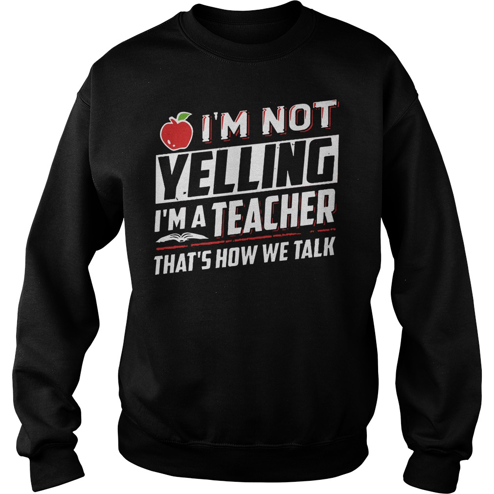I'm not yelling I'm a teacher Sweater