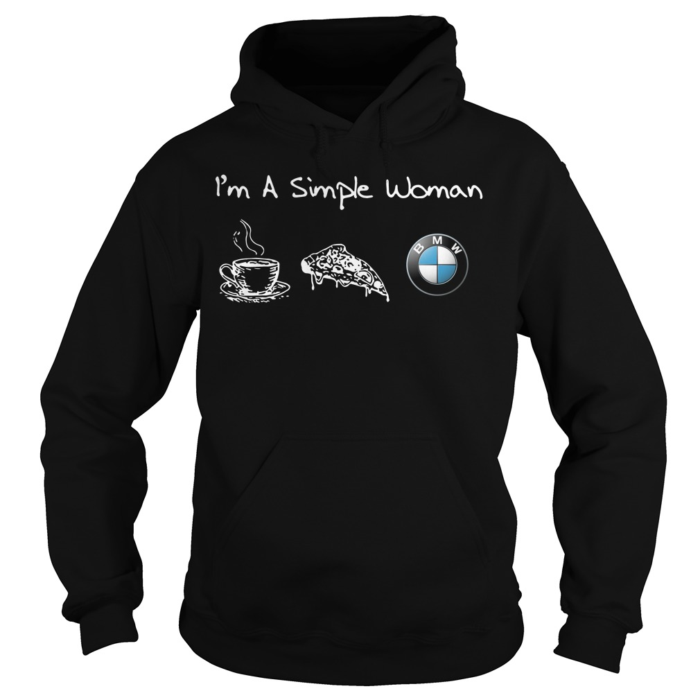 I'm a simple woman like coffee pizza and BMW Hoodie