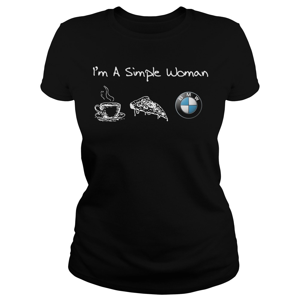 I'm a simple woman like coffee pizza and BMW Ladies t-shirt