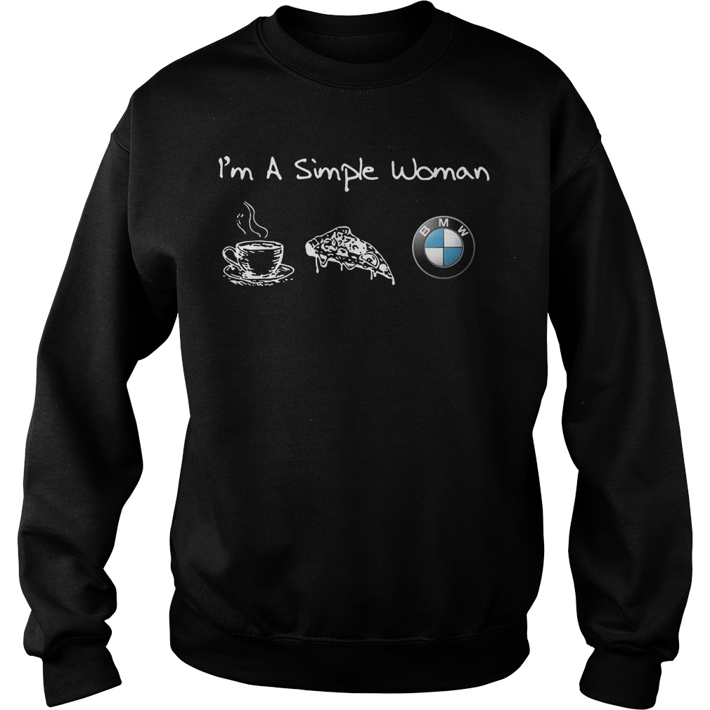I'm a simple woman like coffee pizza and BMW Sweater