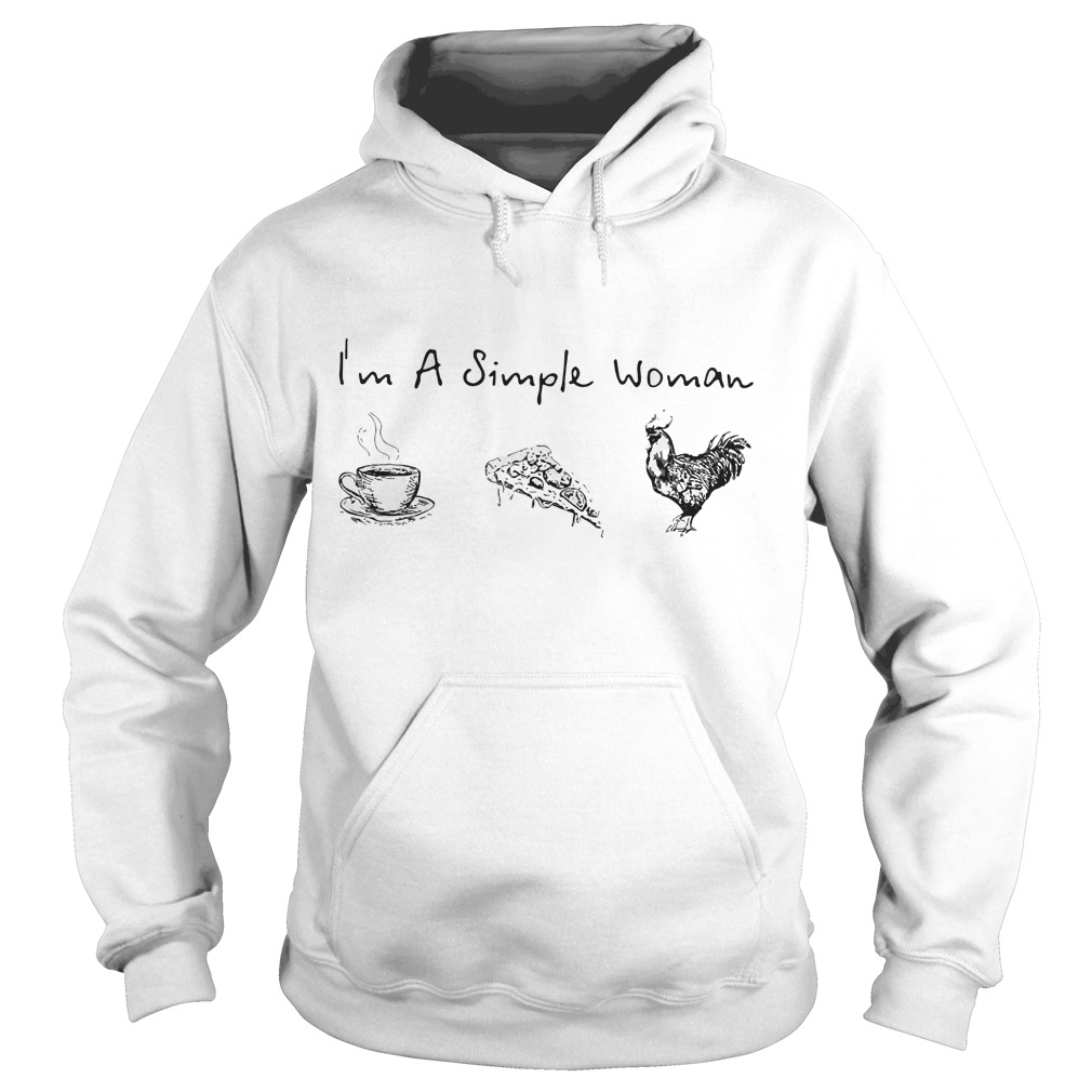 I'm simple women like coffee pizza and chicken hoodie