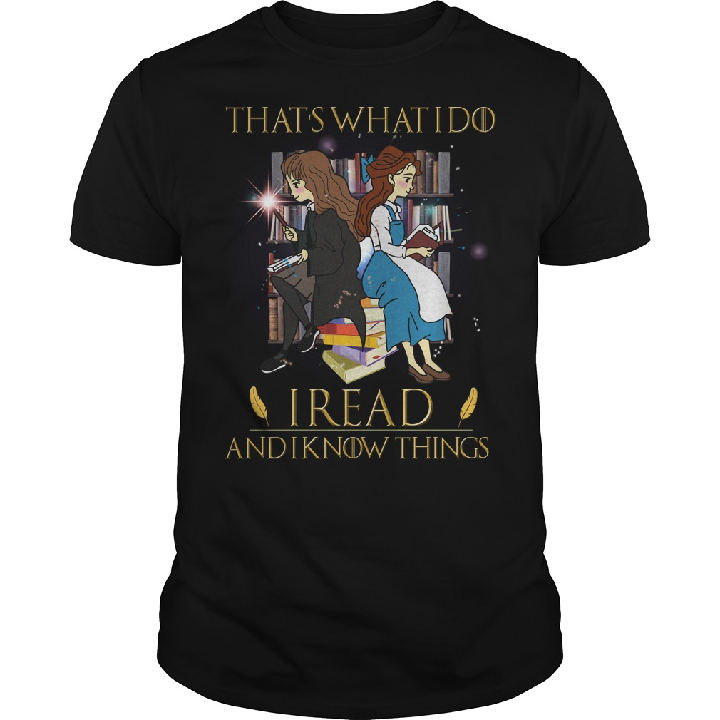 Hermione Granger and Belle that what I do I read and I know things shirt