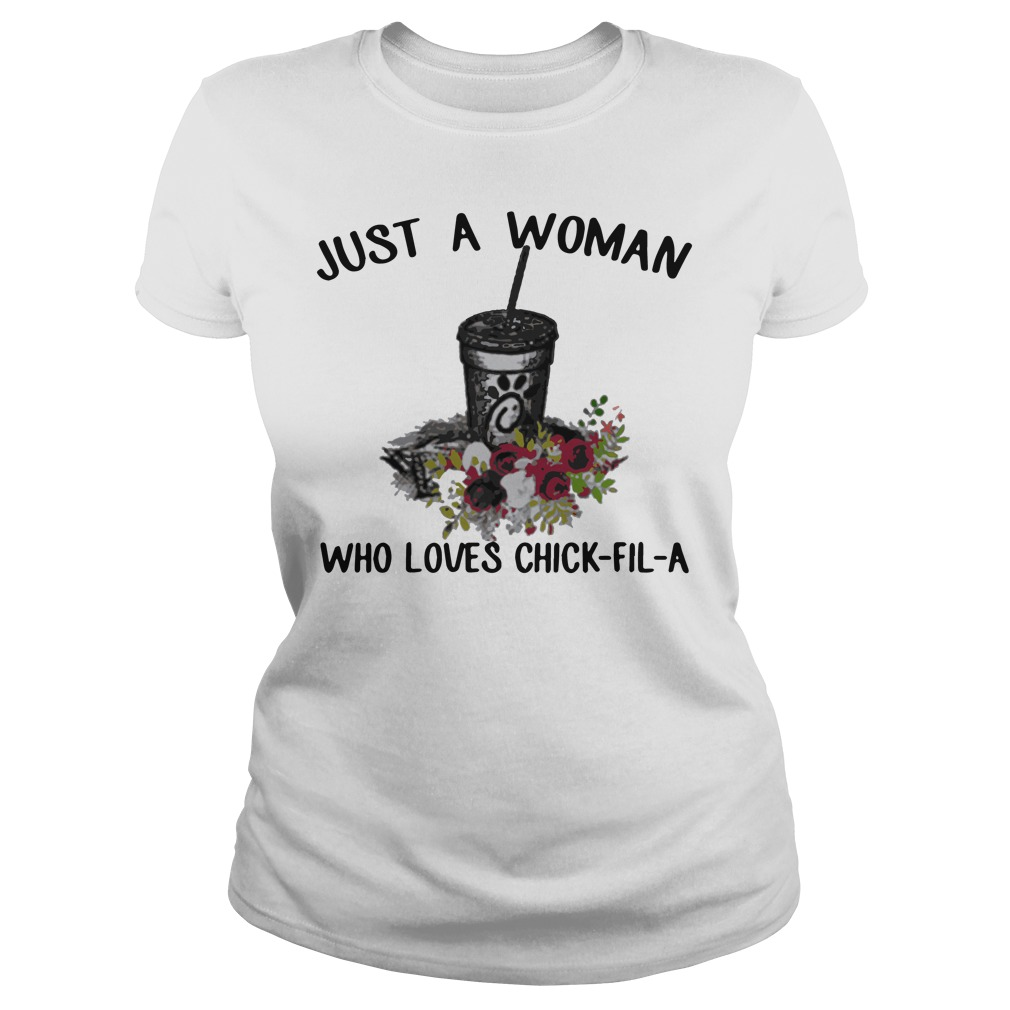 Just a woman who loves chick-fil-a Ladies t-shirt