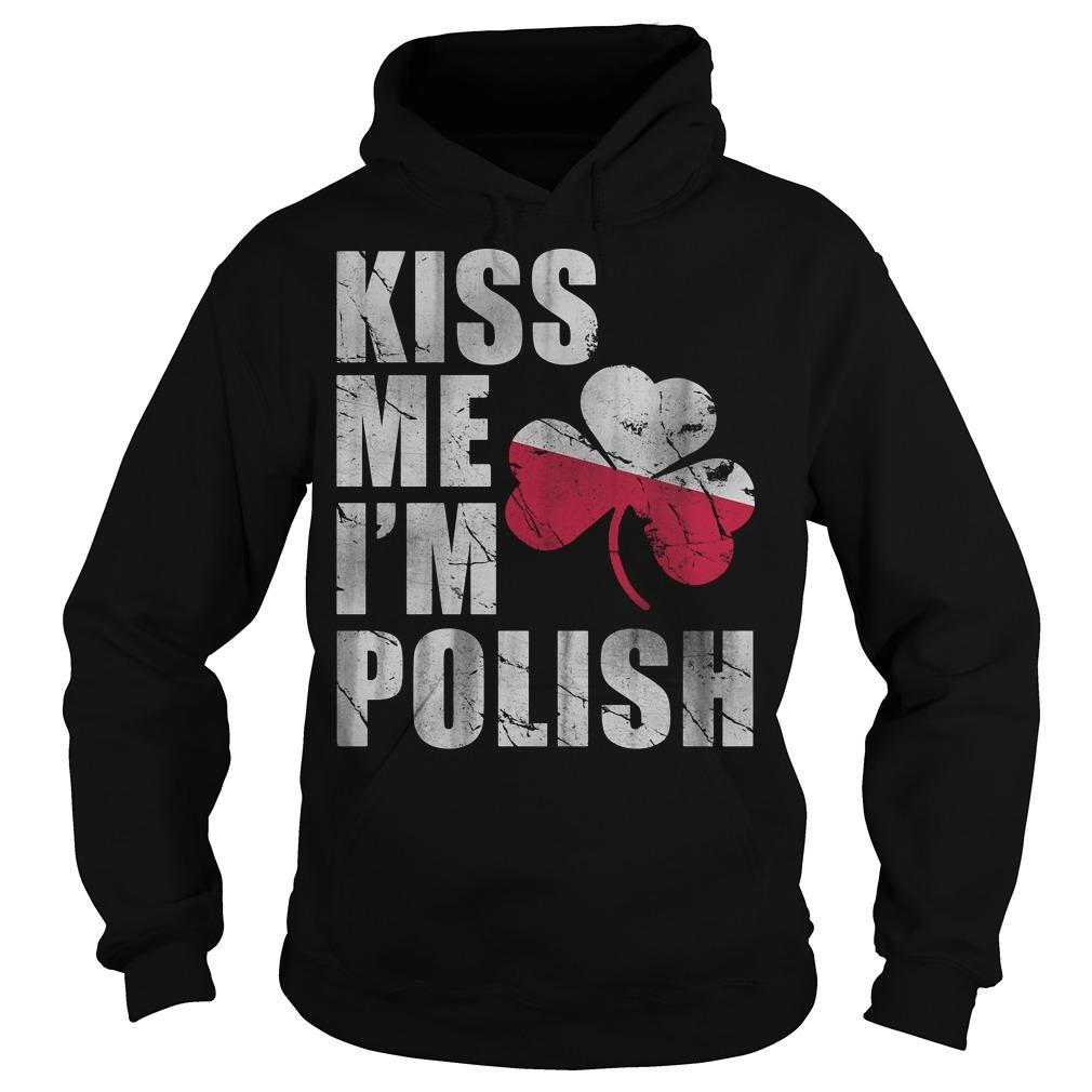 Kiss me I'm polish patrick's day hoodie
