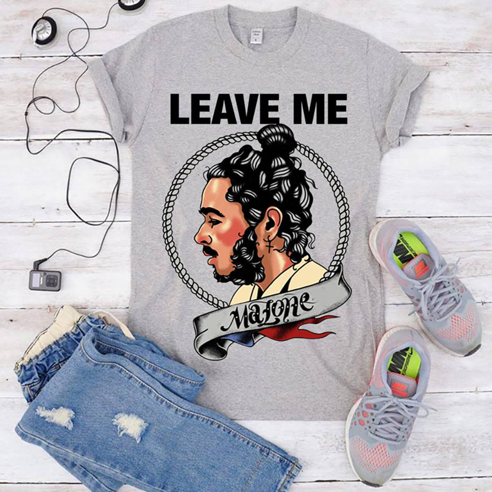 Leave me Malone shirt