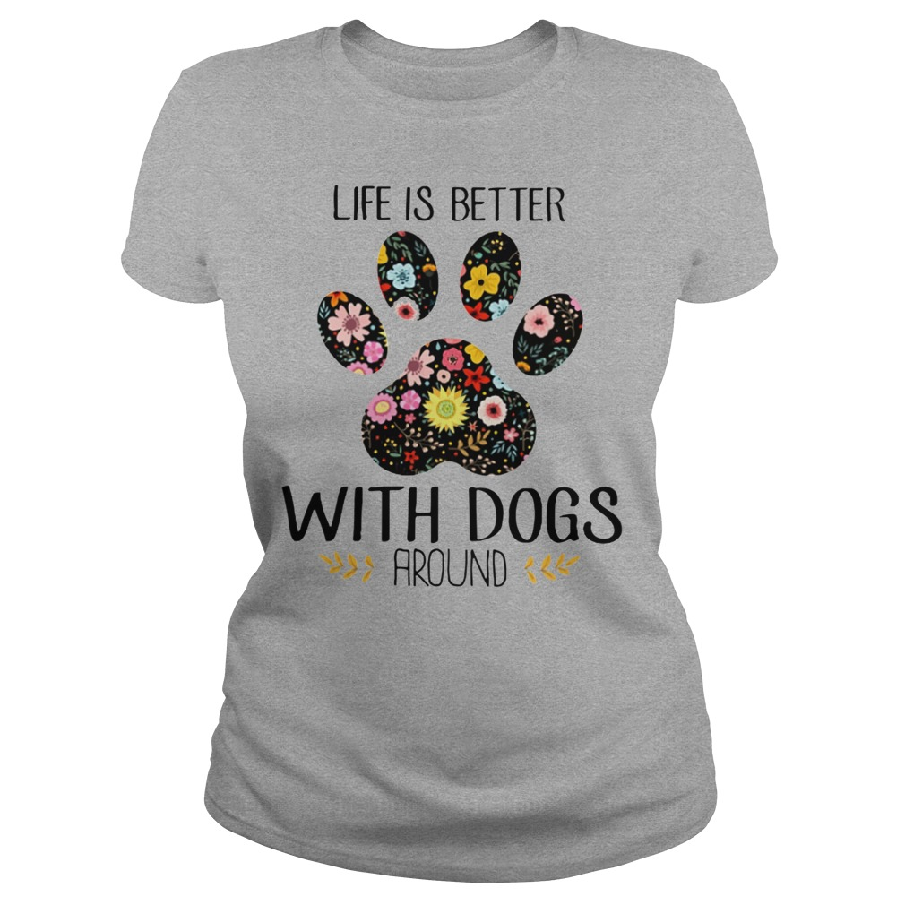 Life is better with dogs around Ladies t-shirt