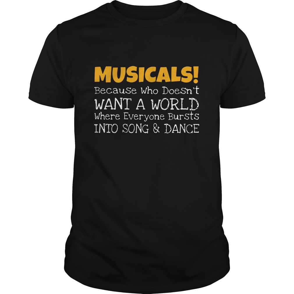 Musicals because who doesn't want a world  Guys t-shirt