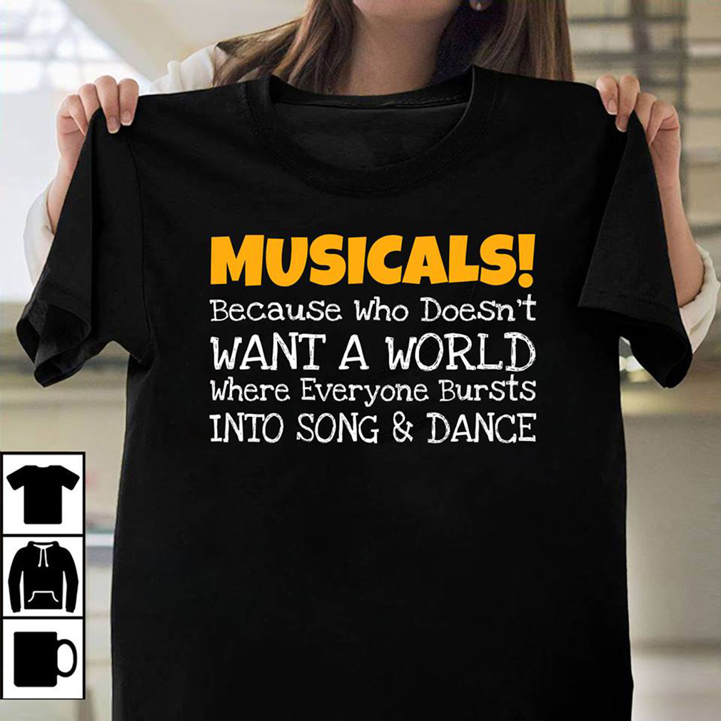 Musicals because who doesn't want a world shirt
