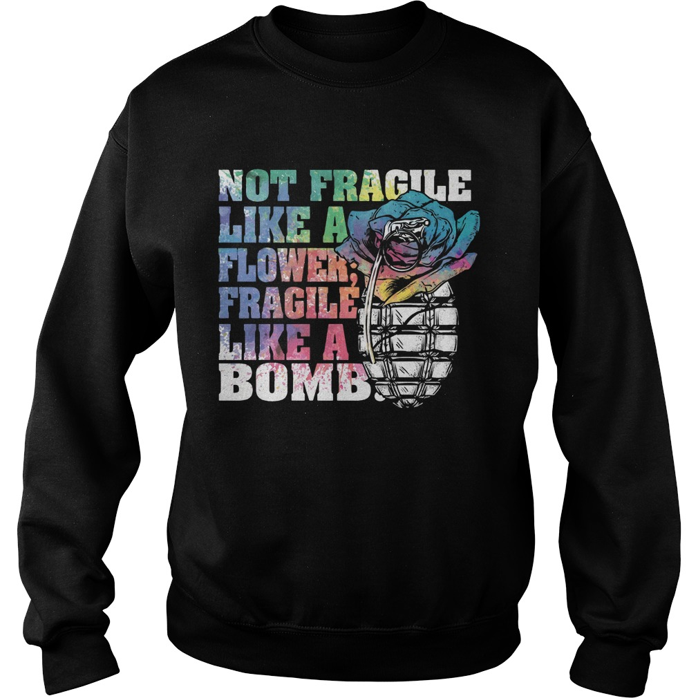 Not fragile like a flower fragile like a bomb Sweater