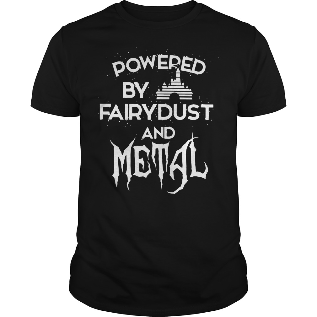 Powered by fairydust and metal Guys shirt