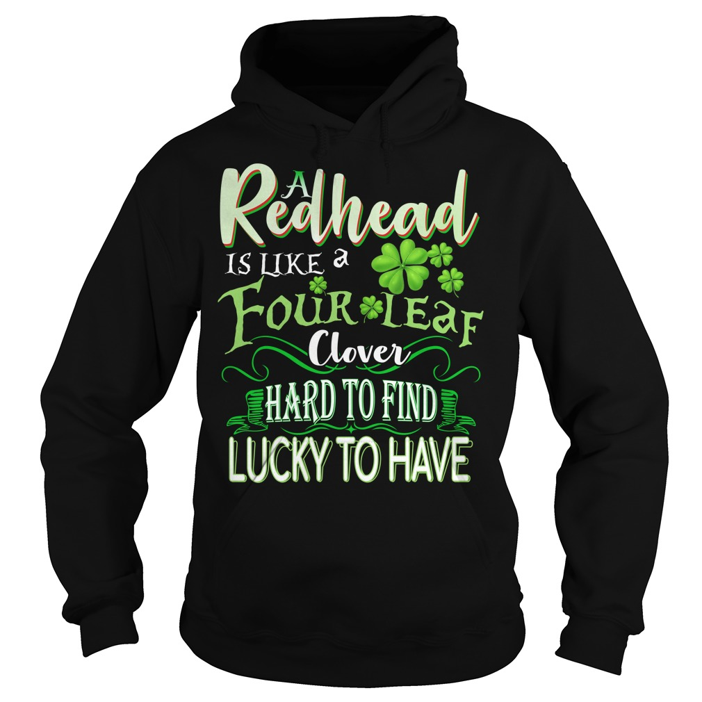 A Redhead is like a four leaf clover hard to find lucky to have Hoodie
