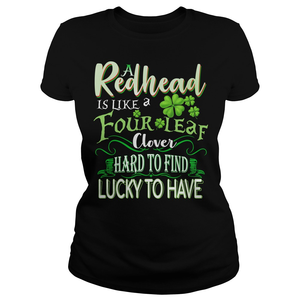 A Redhead is like a four leaf clover hard to find lucky to have Ladies t-shirt