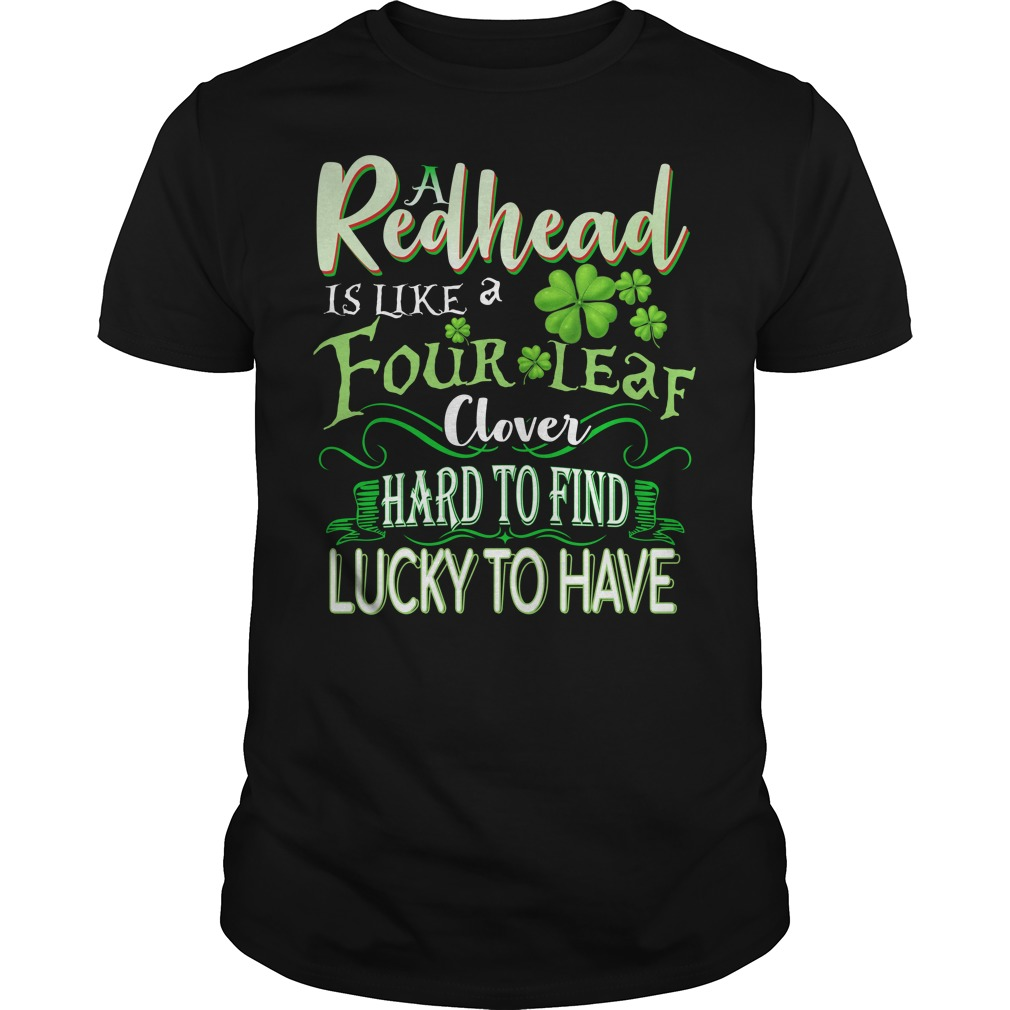 A Redhead is like a four leaf clover hard to find lucky to have shirt