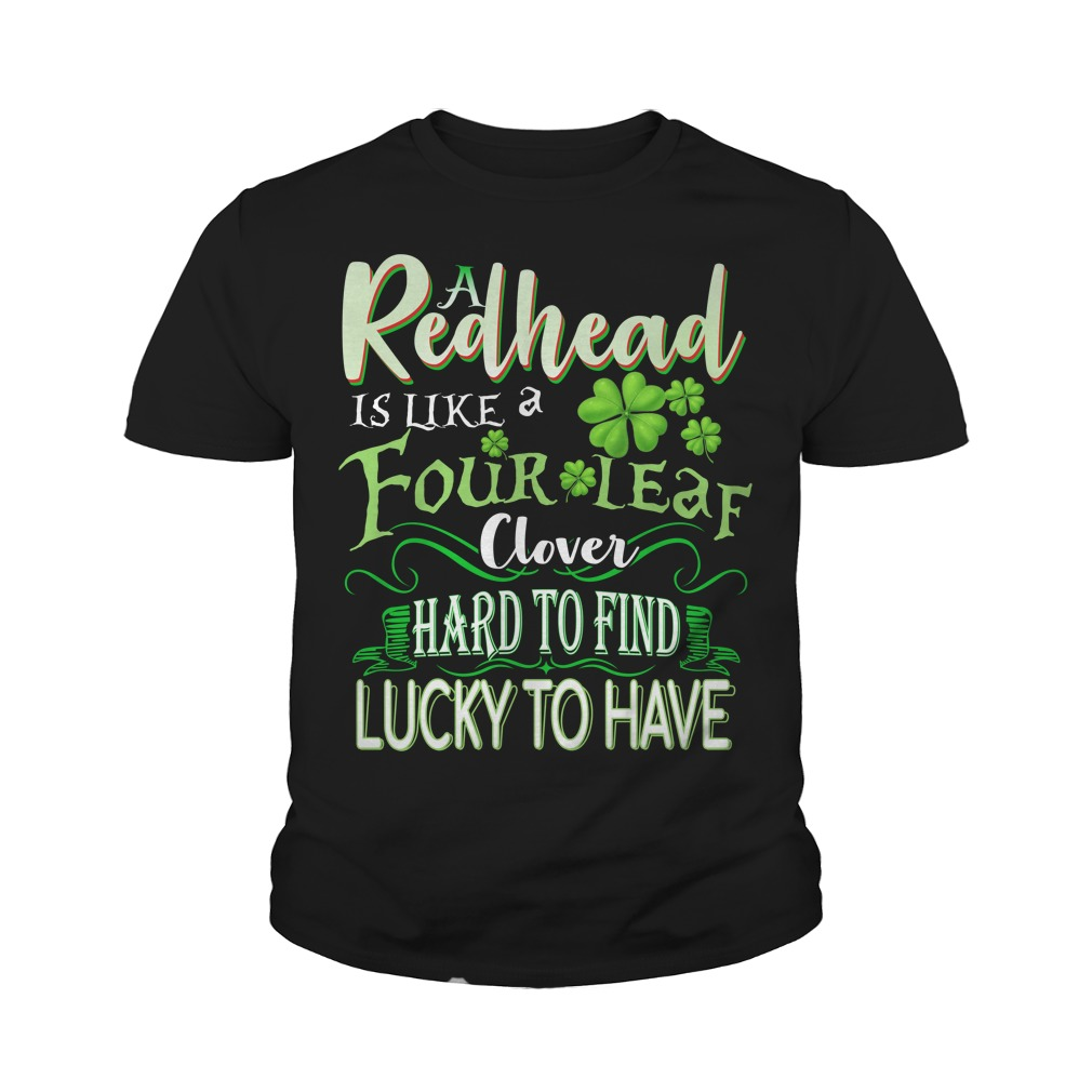 A Redhead is like a four leaf clover hard to find lucky to have Youth tee