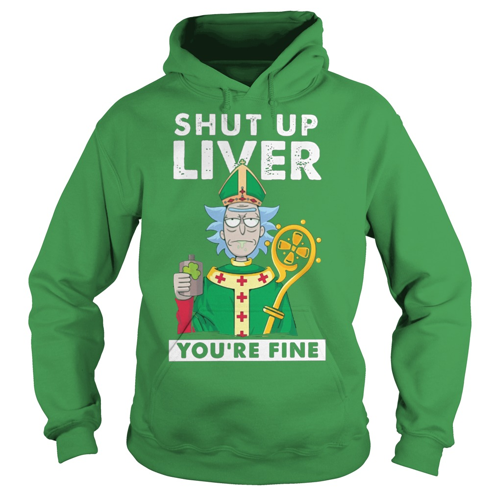 St Patrick's day: Shut up liver you're fine rick morty Hoodie