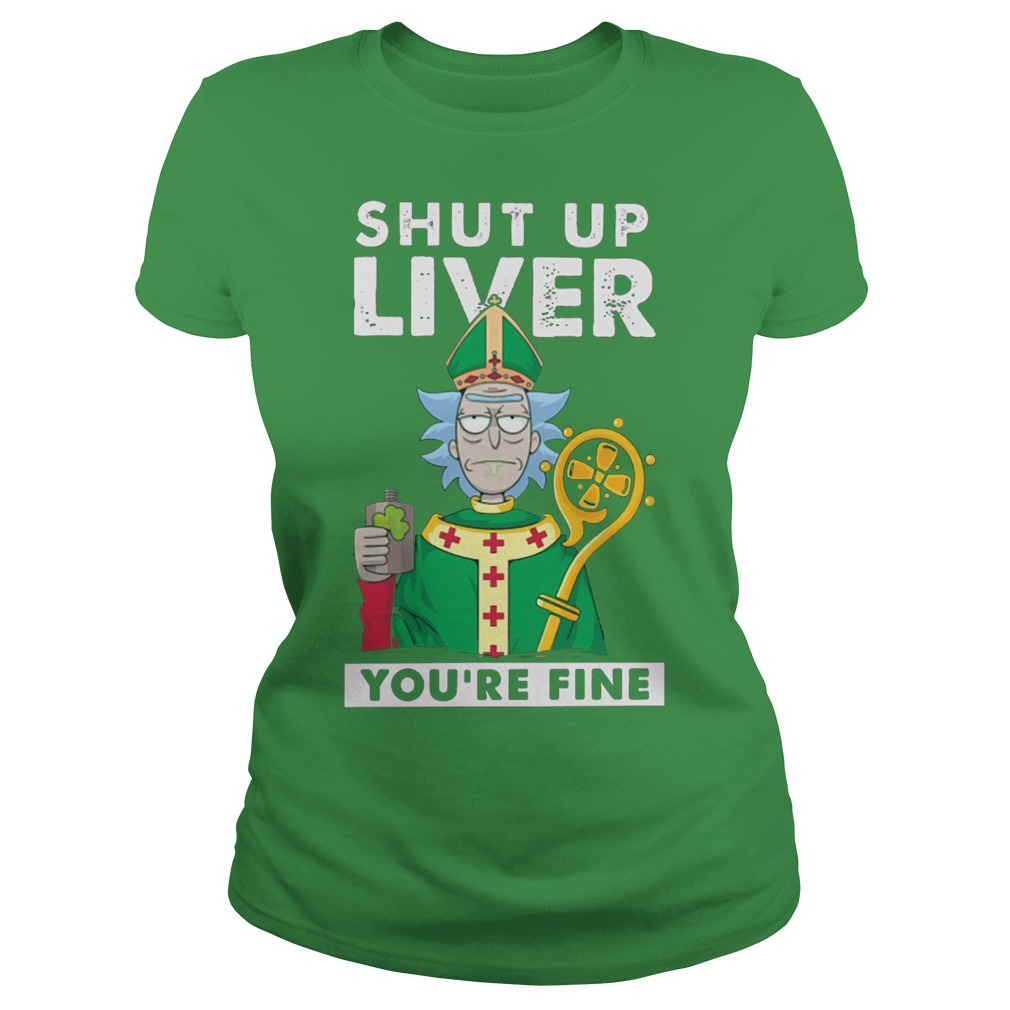St Patrick's day: Shut up liver you're fine rick morty Ladies t-shirt