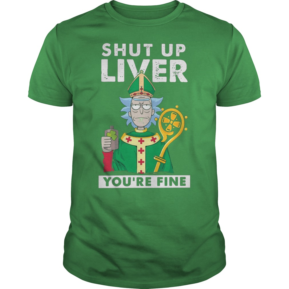Official 2018 St patrick's day: Shut up liver you're fine rick morty shirt