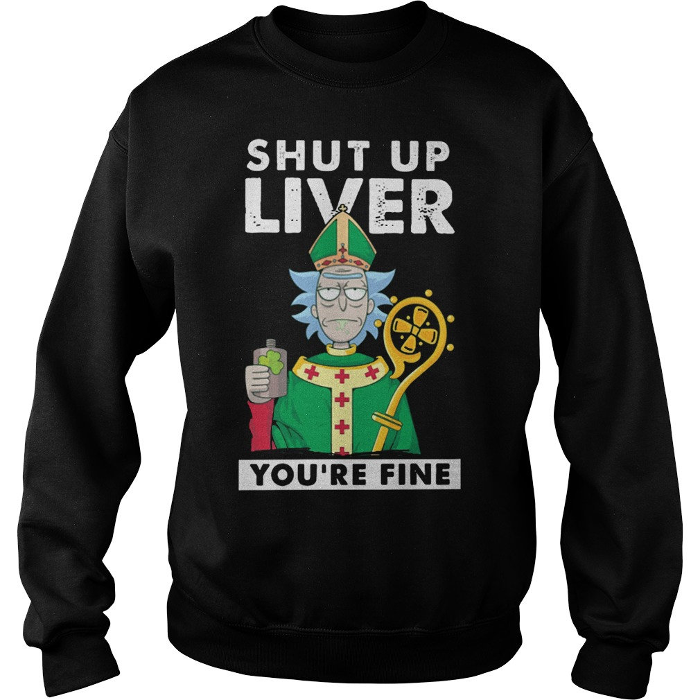 St Patrick's day: Shut up liver you're fine rick morty Sweater
