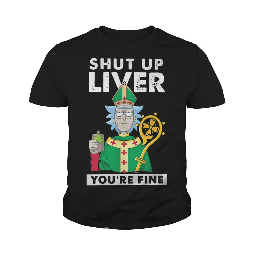 St Patrick's day: Shut up liver you're fine rick morty Youth tee