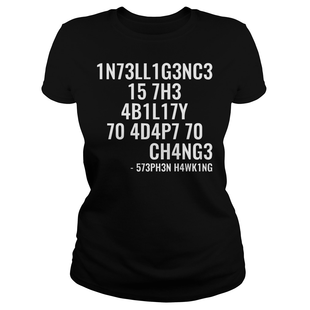 Stephen Hawking Intelligence is the ability to adapt to change Ladies t-shirt