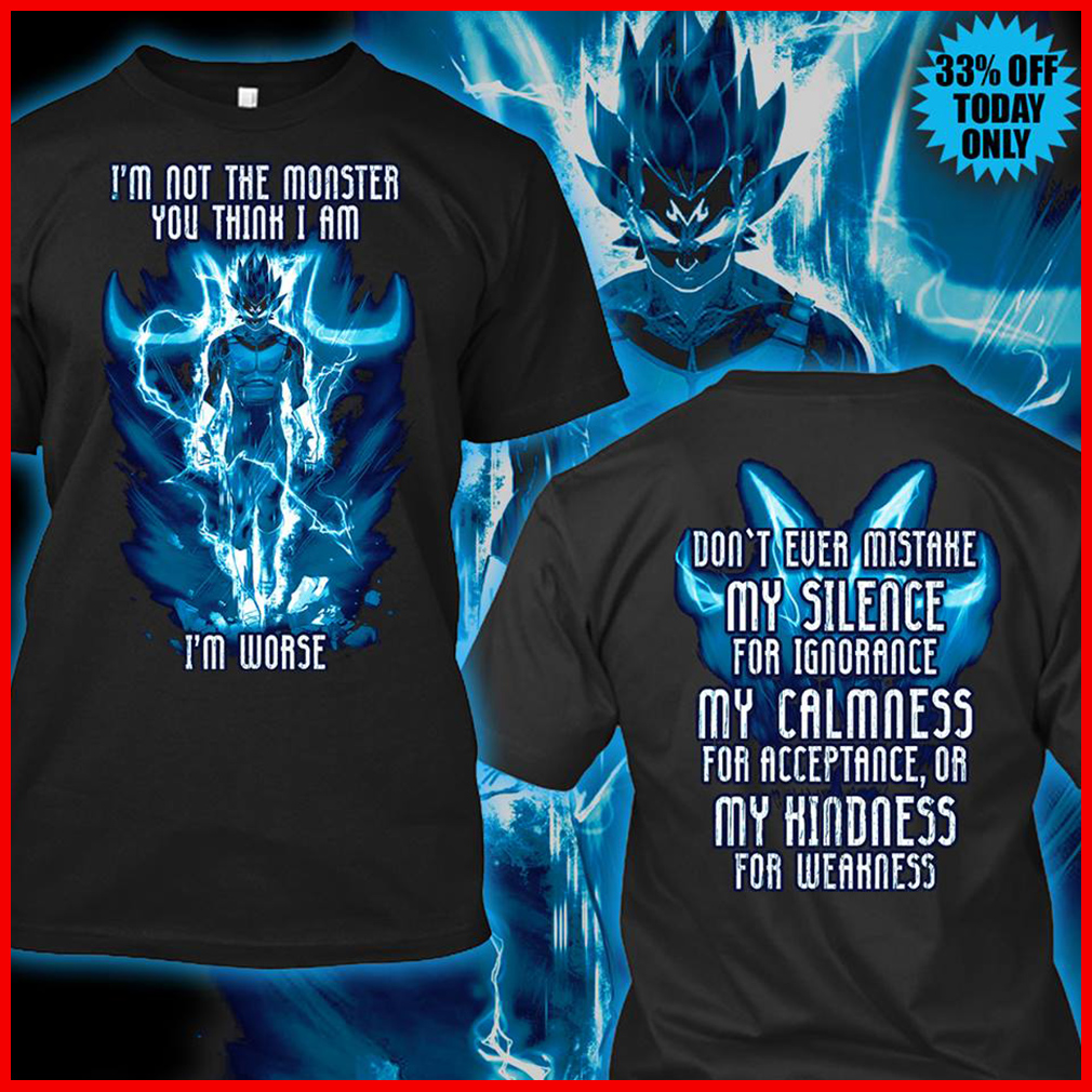 Super Vegeta: I'm not the monster you think I'm worse shirt, hoodie  OL01