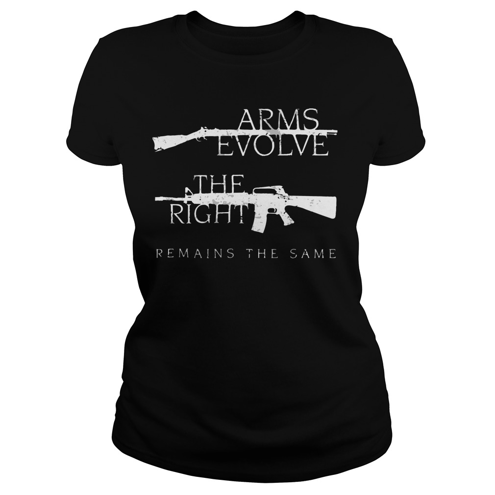 Arms evolve the right remains the same Ladies t-shirt