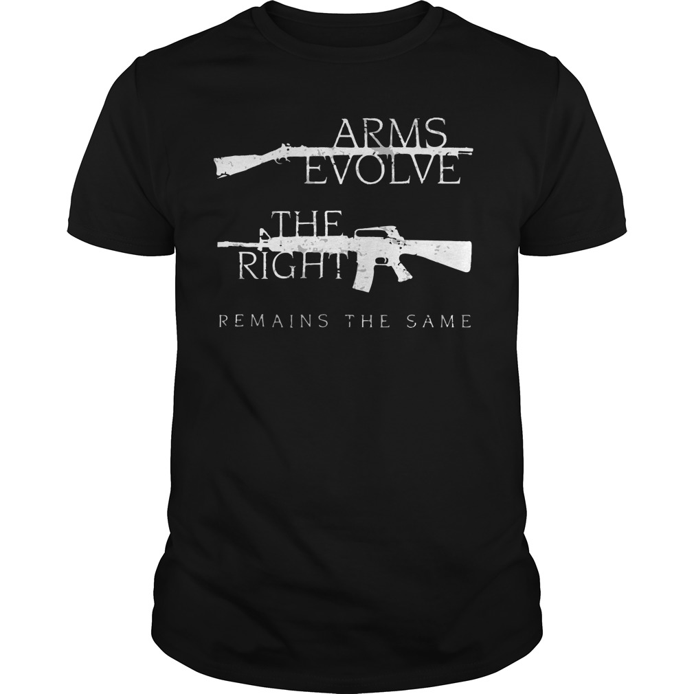 Arms evolve the right remains the same shirt