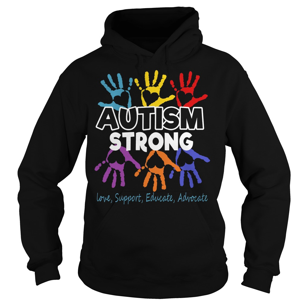Autism Awareness strong Love support educate advocate hoodie