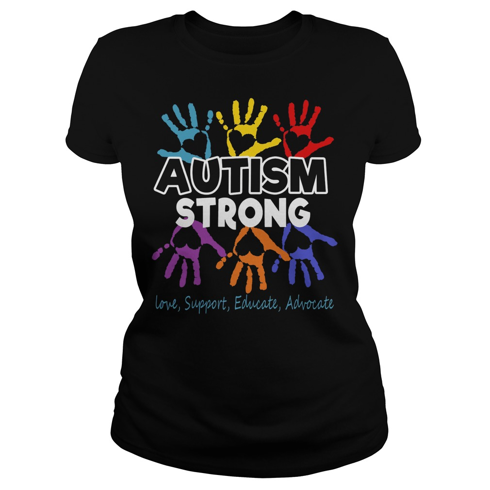 Autism Awareness strong Love support educate advocate ladies shirt