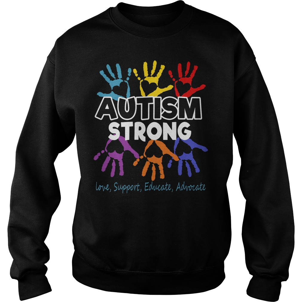 Autism Awareness strong Love support educate advocate sweater