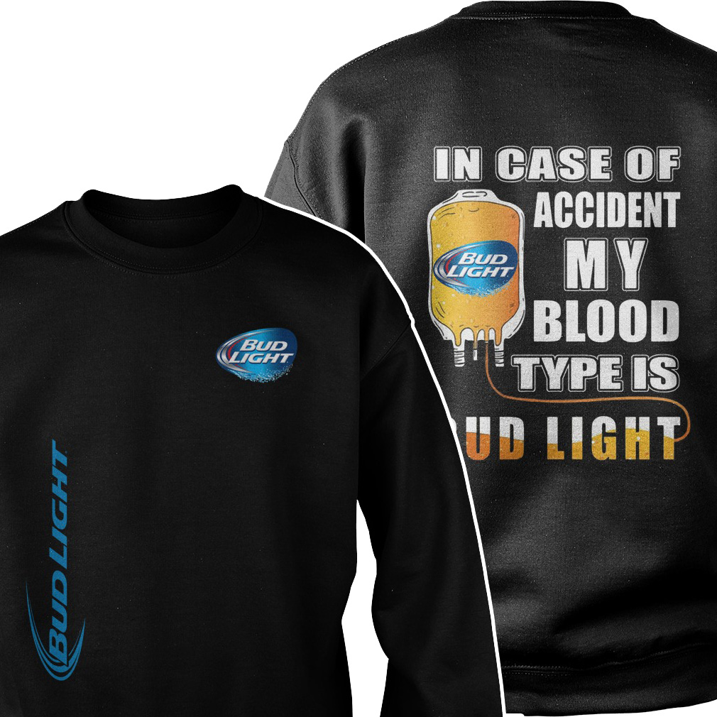 In case of accident my blood type is bud light Sweater