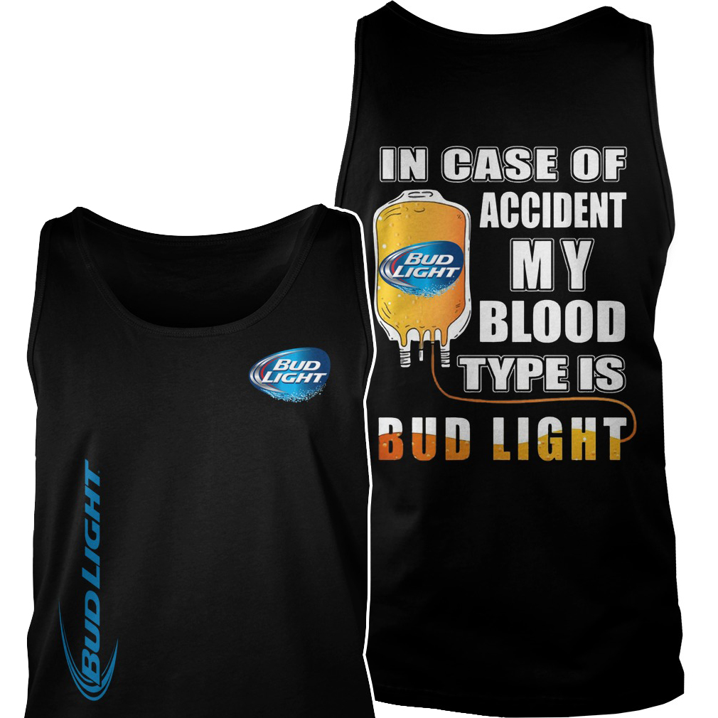 In case of accident my blood type is bud light Tank top