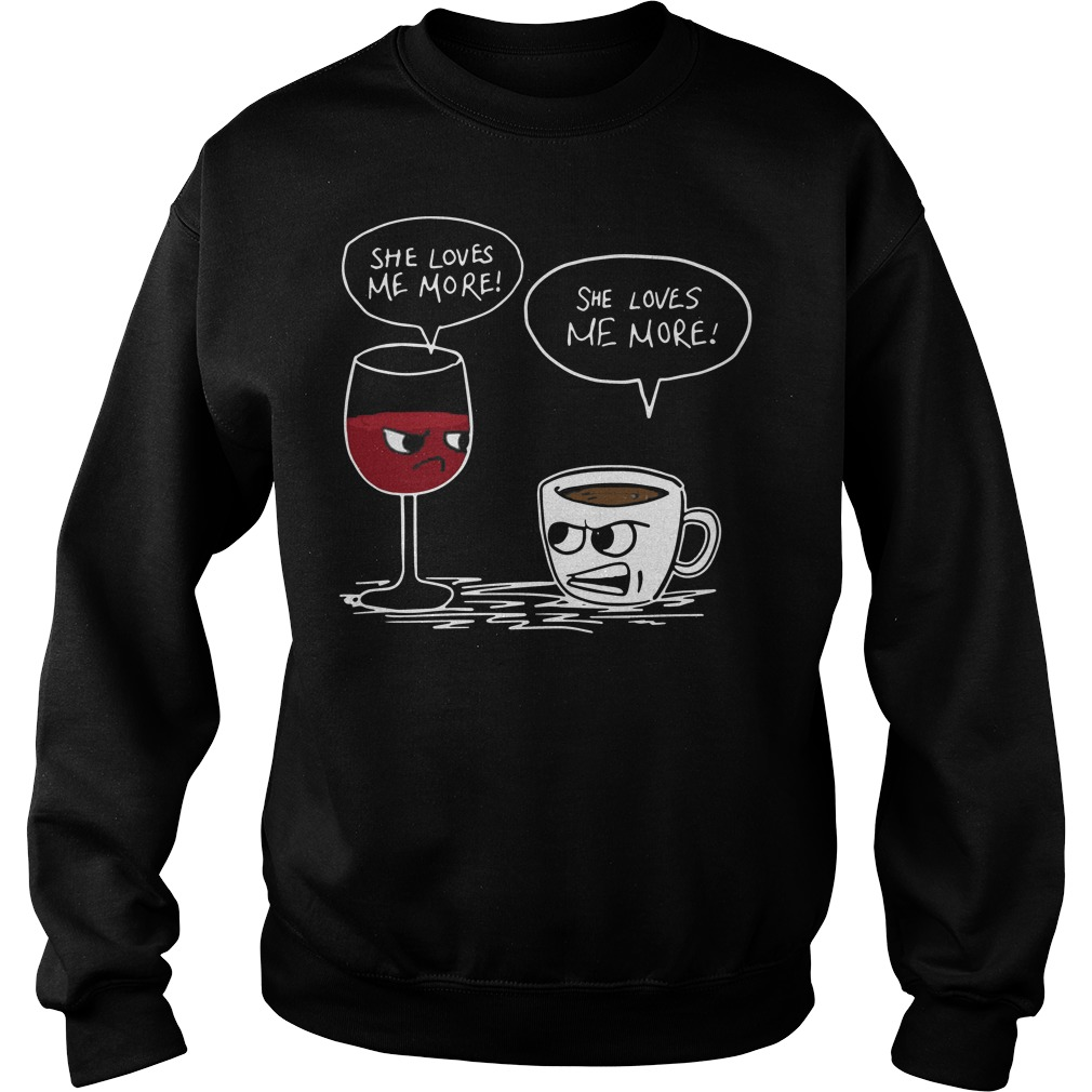 Coffee and Wine she loves me more Sweater