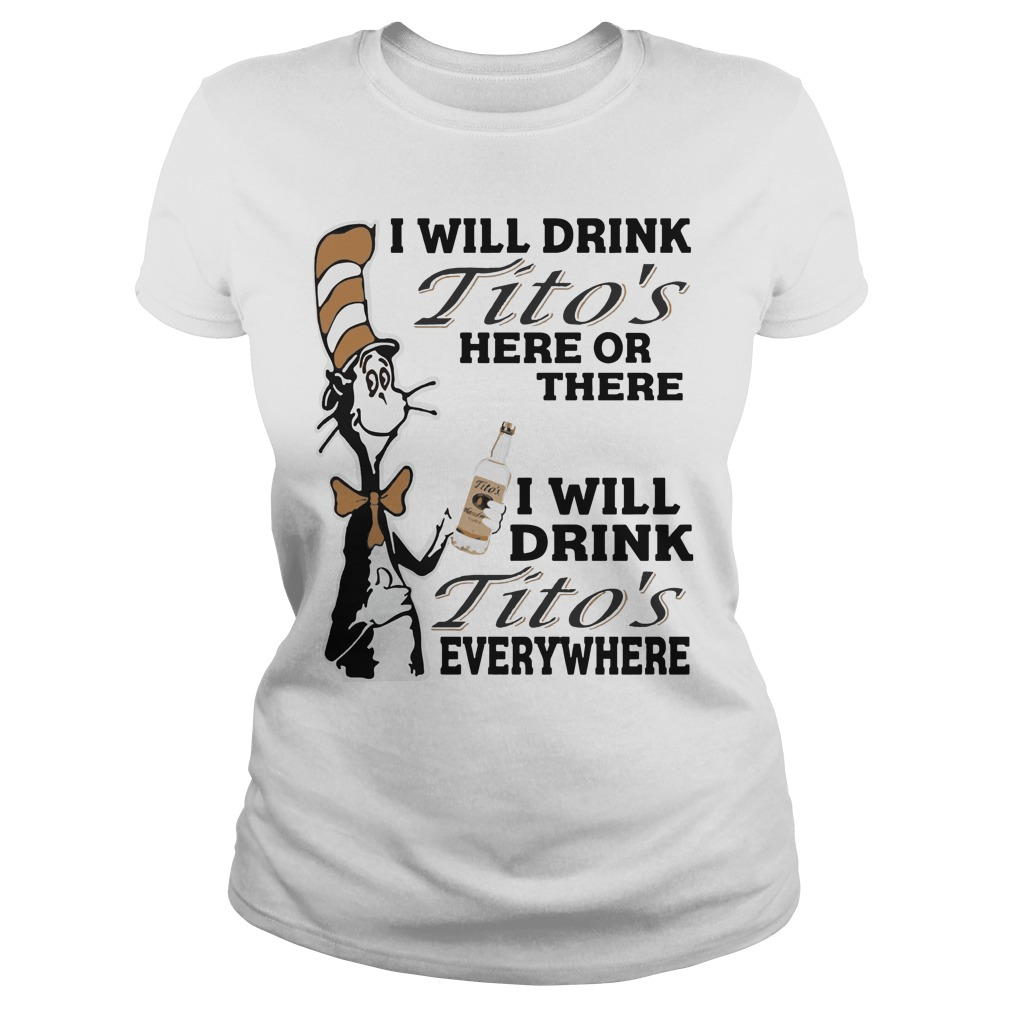 Dr Seuss I will drink Tito's here or there everywhere ladies shirt