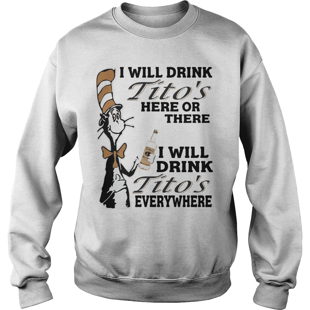 Dr Seuss I will drink Tito's here or there everywhere sweater