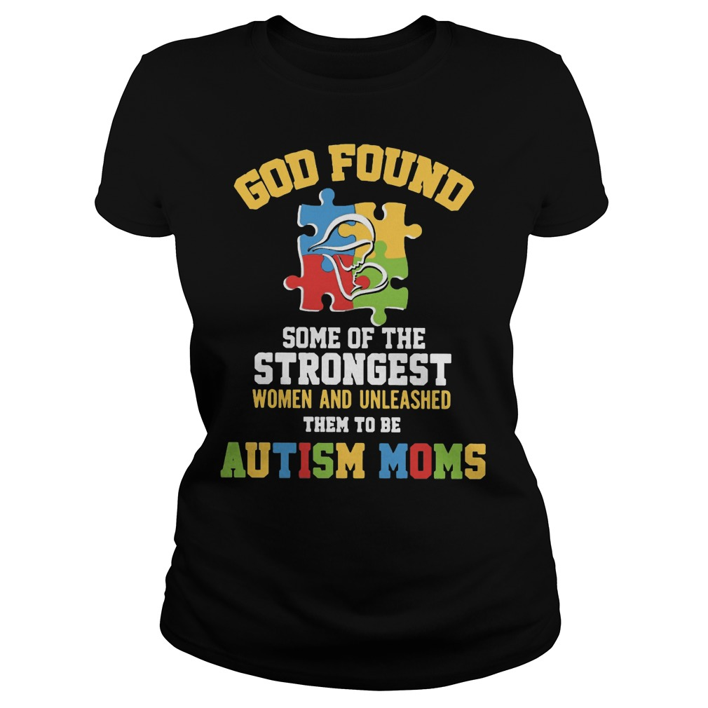 God found some of the strongest Autism mom Ladies shirt