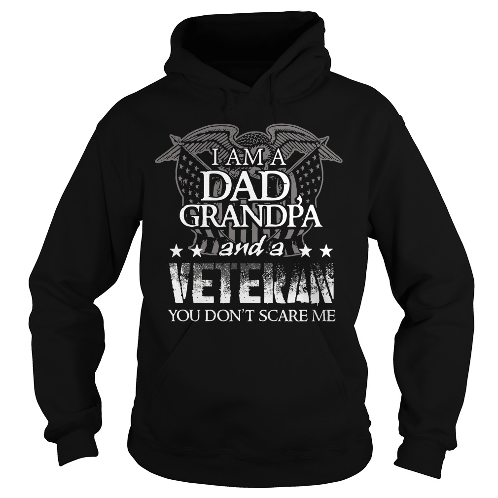 I'm a dad grandpa and a veteran you don't scare me hoodie