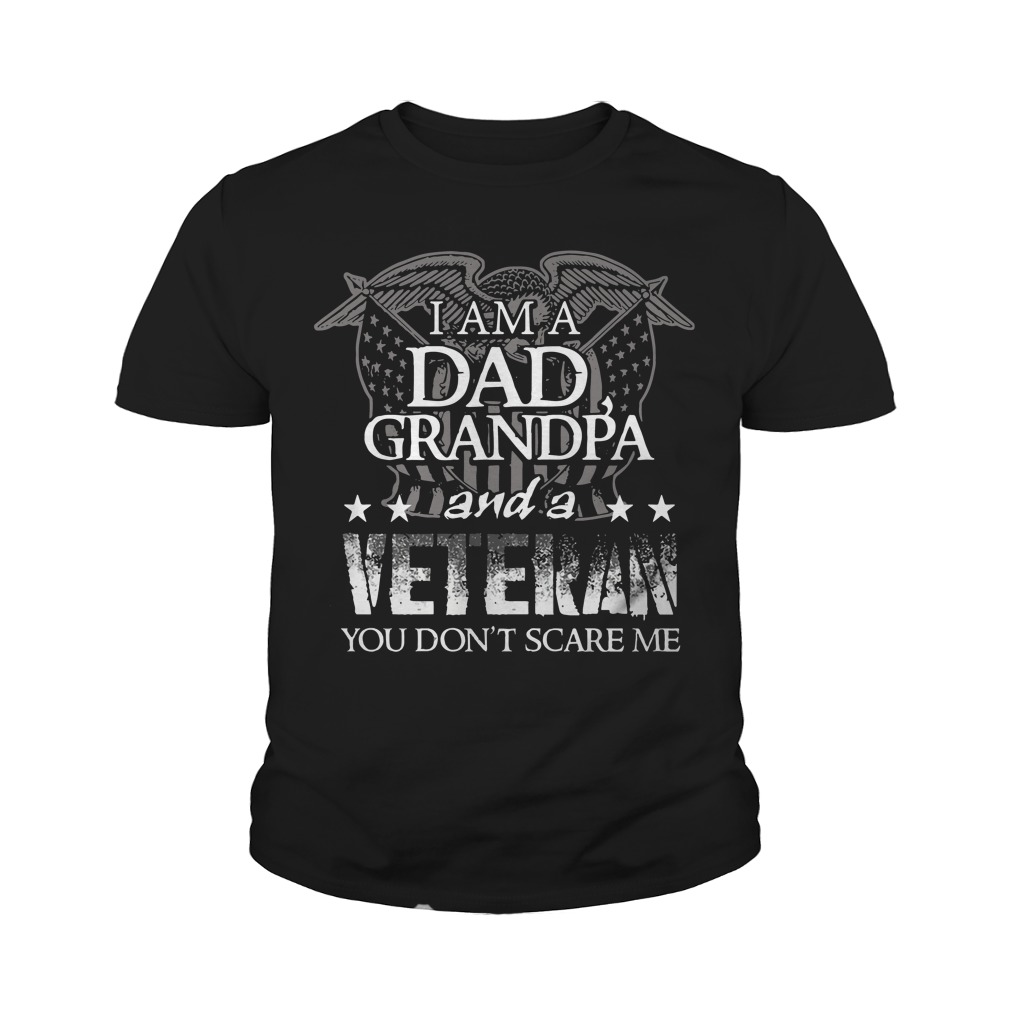 I'm a dad grandpa and a veteran you don't scare me youth tee